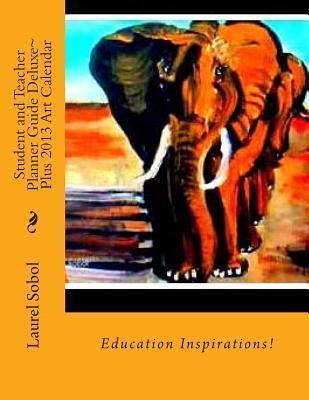 Student and Teacher Planner Guide Deluxe Plus 2013 Art Calendar Laurel Marie Sobol