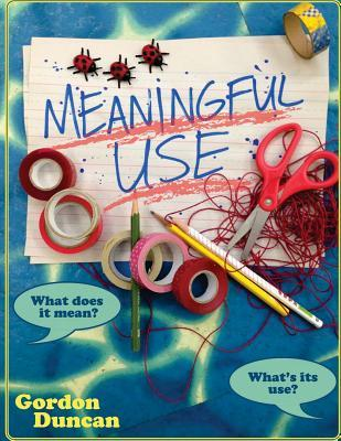 Meaningful Use: What Does It Mean? Whats Its Use? Gordon Duncan