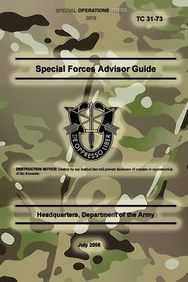 Tc 31-73 Special Forces Advisor Guide: July 2008  by  Headquarters Department of the Army