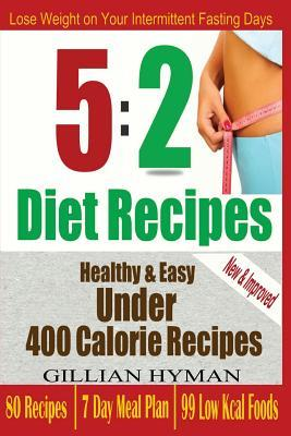 5:2 Diet Recipes: Super Healthy, Easy & Low Calorie Recipes for Intermittent Fasting Days  by  Gillian Hyman