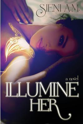 Illumine Her Sieni A M