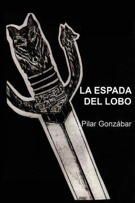 La Espada del Lobo  by  Pilar Gonzabar