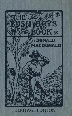 The Bush Boys Book: Heritage Edition Donald Macdonald
