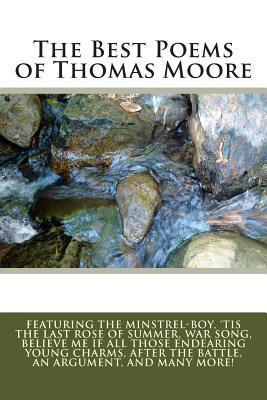 The Best Poems of Thomas Moore: Featuring the Minstrel-Boy, Tis the Last Rose of Summer, War Song, Believe Me If All Those Endearing Young Charms, After the Battle, an Argument, and Many More!  by  Thomas Moore