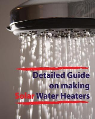 Detailed Guide on Making Solar Water Heaters: Making Cheap But Quality PVC Solar Water Heater Dino Rondic
