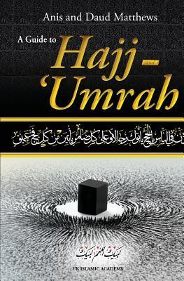 A Guide to Hajj and Umrah  by  Anis Matthews