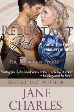 A Reluctant Rake (A Tenacious Trent Novel - Book 5) (The Tenacious Trents) Jane Charles