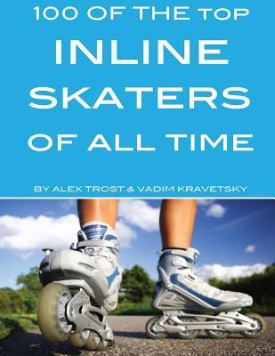 100 of the Top Inline Skaters of All Time  by  Alex Trost