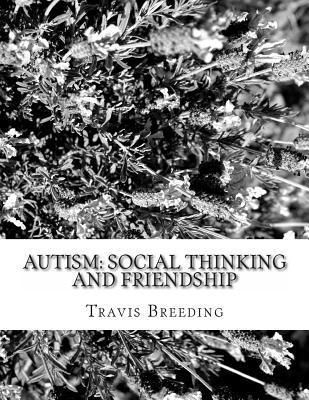 Autism: Social Thinking and Friendship Travis Breeding