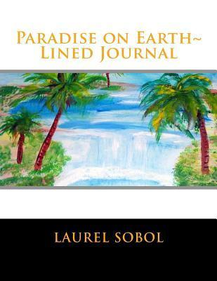 Paradise on Earth Lined Journal Laurel Marie Sobol