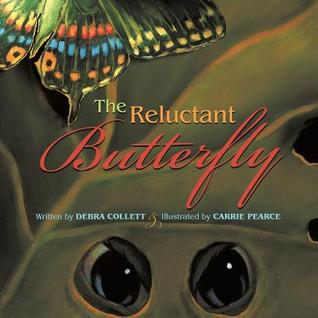 The Reluctant Butterfly  by  Debra Collett