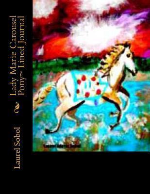 Lady Marie Carousel Pony Lined Journal Laurel Marie Sobol