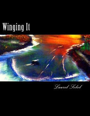 Winging It  by  Laurel Marie Sobol