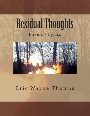 Residual Toughts: Poems / Lyrics Eric Wayne Thomas