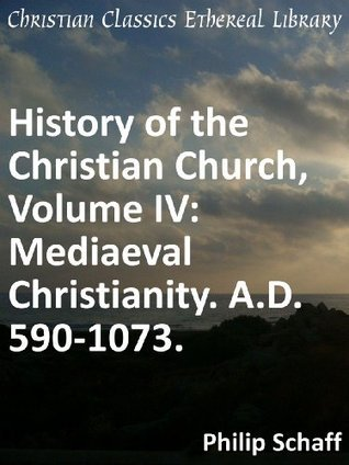 Mediaeval Christianity. A.D. 590-1073 - Enhanced Version  by  Philip Schaff