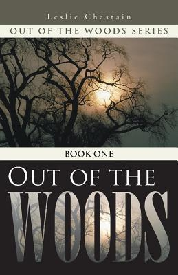 Out of the Woods: Book One Leslie Chastain