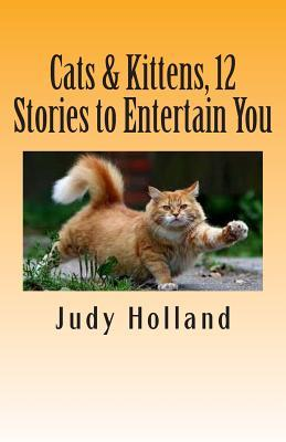 Cats & Kittens, 12 Stories to Entertain You Judy Holland