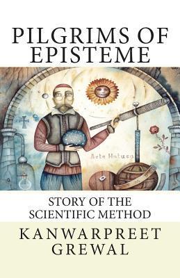 Pilgrims of Episteme: Story of the Scientific Method Jeffrey M. Stonecash