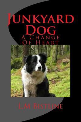 Junkyard Dog: A Change of Heart  by  L.M. Bistline
