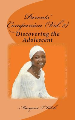 Parents Companion Vol. 2: Discovering the Adolescent Mrs Margaret T Udoh