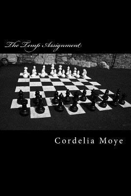 The Temp Assignment: The Temp Assignment  by  Cordelia Moye