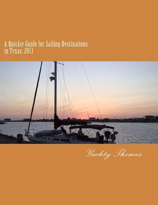 Quickie Guide for Sailing Destinations in Texas: Cruising the Gulf Coast and Gulf Intracoastal Waterway Boat by Yachty Thomas