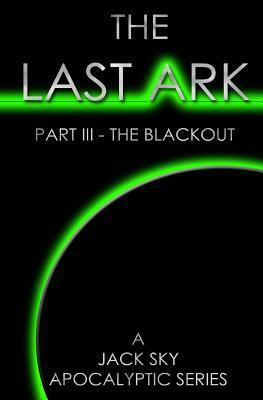 The Last Ark, Part III: The Blackout  by  Jack Sky