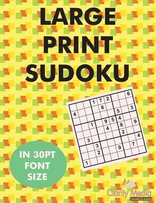 Large Print Sudoku: 100 Sudoku Puzzles in Large Print 30pt Font Size. Clarity Media