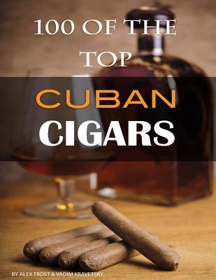 100 of the Top Cuban Cigars Alex Trost