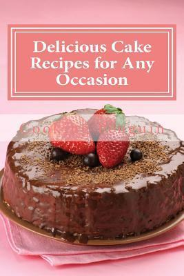 Delicious Cake Recipes for Any Occasion: 30 Easy Homemade Cake Recipes  by  Cooking Penguin
