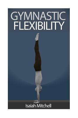 Gymnastic Flexibility Aaron Chase