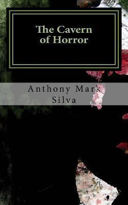 The Cavern of Horror: A Charles Dexter Ward Story Anthony Mark Silva