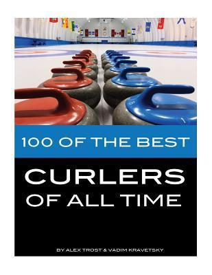 100 of the Best Curlers of All Time  by  Alex Trost