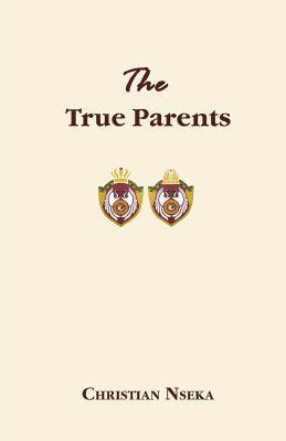 The True Parents  by  Christian Nseka