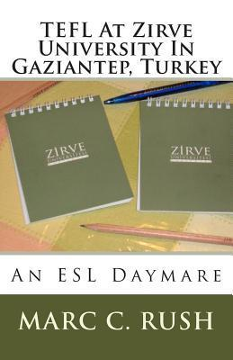 Tefl at Zirve University in Gaziantep, Turkey: An ESL Daymare  by  Marc C. Rush