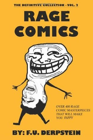 Rage Comics - The Definitive Collection, Vol. 2 (400+ comics)  by  F.U.  Derpstein