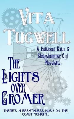 The Lights Over Cromer: A Petticoat Katie & Sledgehammer Girl Novelette Vita Tugwell