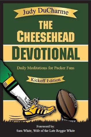 Cheesehead Devotional: Inspirational Christian Meditations for Green Bay Packer Fans Judy DuCharme