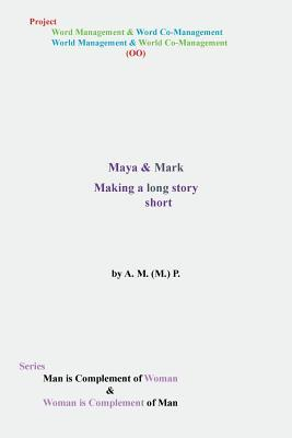 Maya & Mark: Making a Long Story Short  by  A.M.(M.)P.