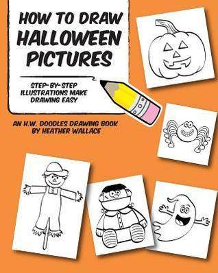 How to Draw Halloween Pictures: Step-By-Step Illustrations Make Drawing Easy Heather Wallace