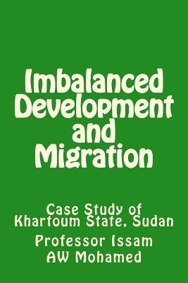 Imbalanced Development and Migration: Case Study of Khartoum State, Sudan  by  Issam A.W. Mohamed