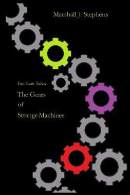 The Gears of Strange Machines  by  Marshall J. Stephens