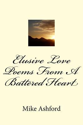 Elusive Love Poems from a Battered Heart  by  Mike Ashford