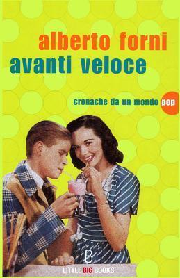 Avanti veloce: Cronache da un mondo pop  by  Alberto Forni