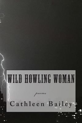 Wild Howling Woman  by  Cathleen Bailey