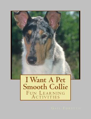 I Want a Pet Smooth Collie: Fun Learning Activities  by  Gail Forsyth