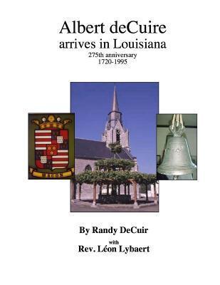 Albert Decuir Arrives in Louisiana: 275th Anniversary 1720-1995 the Decuir Family of Hainaut and Louisiana Randy P Decuir