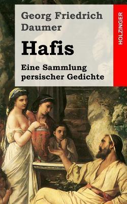 Hafis: Eine Sammlung Persischer Gedichte Georg Friedrich Daumer