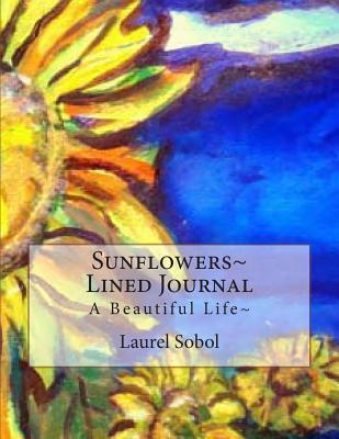 Sunflowers Lined Journal  by  Laurel Marie Sobol