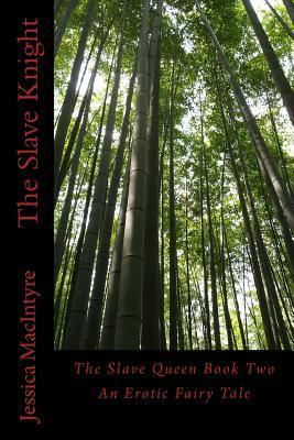 The Slave Knight: An Erotic Fairy Tale Jessica MacIntyre